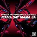 Groove Phenomenon, Jan Vega - Mama Say Mama Sa (Original mix)
