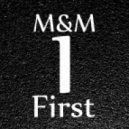 M&M - First ()