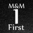 M&M - First