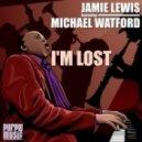 Jamie Lewis feat. Michael Watford - I'm Lost