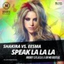 Shakira vs. Eesma - Speak La La La  (Andrey S.p.l.a.s.h. & Jen Mo Bootleg)