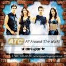 Atc - All Around The World (Deluxe Remix)