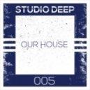 Studio Deep - Our house (Original Mix)