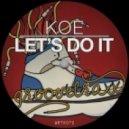 Koe - Let's Do It (Original Mix)