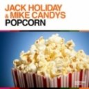 Jack Holiday & Mike Candys - Popcorn (Original Mix)