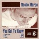 Nacho Marco - You Got To Know (Original Mix)