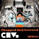 CEV's - Chopped & Screwed (Original Mix)
