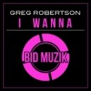 Greg Robertson - I Wanna (Original Mix)