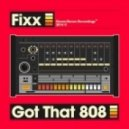 DJ Fixx - Got That 808 (Original Mix)