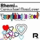 Rhemi, Carmichael MusicLover - Everything Is Good (That's Why I Love You)
