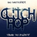 DJ Motorix - Time to party #02 (Glitch hop)