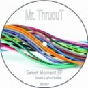 Mr. Thruout - Sweet Moment