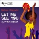 Michele Chiavarini - Let Me See You (Clap Your Hands) (Original Mix)
