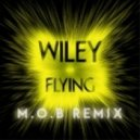 Wiley - Flying (M.O.B Remix)