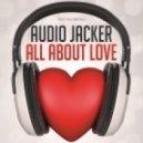 Audio Jacker - All About Love (Original Mix)