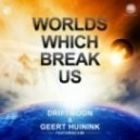 Driftmoon & Geert Huinink Feat - Worlds Which Break Us