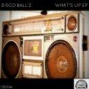 Disco Ball'z - What's Up (Original Mix)