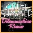 Ace of Base - Cruel Summer (Dilemmachine Remix)