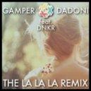 GAMPER & DADONI feat. DNKR - The La La La  (Remix)