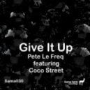 Pete Le Freq, Coco Street - Give It Up (Original Mix)