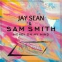 Jay Sean & Sam Smith - Money On My Mind  (Dj Ivanday Mashup)