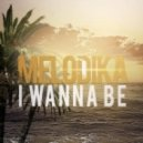 Melodika - I Wanna Be (Once 11 Remix)