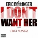 Eric Bellinger - I Don\'t Want Her (feat. Problem & Maurice)
