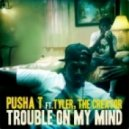 Pusha T - Trouble On My Mind (Feat. Tyler The Creator) (Feat. Tyler, The Creator)