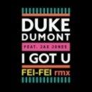 Duke Dumont feat Jax Jones - I Got U (Fei-Fei\'s Feided Remix)