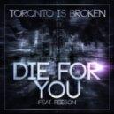 Toronto Is Broken feat. Reeson - Die for You (Original Mix)