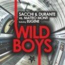 Sacchi & Durante, Matteo Monti - Wild Boys Feat. Eugene (Ordinary Mix)