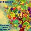 DJ Sanch0 - Forward in the future #3 (Original mix)