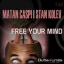 Stan Kolev, Matan Caspi - Free Your Mind (Original Mix)