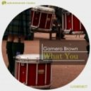 Gamero Brown - What You (Original Mix)
