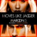 Maroon 5 feat. Christina Aguilera - Moves Like Jagger (Dj Aleks Remix)