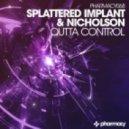 Splattered Implant & Nicholson - Outta Control (Original Mix)