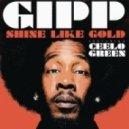 Gipp - Shine Like Gold (feat. Cee Lo Green)