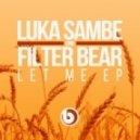 Luka Sambe, Filter Bear - Let Me (Original Mix)
