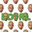 Chris Brown - Loyal (feat. Lil Wayne & Tyga)