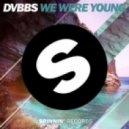DVBBS - We Were Young