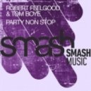 Robert Feelgood, Tom Boye - Party Non Stop (Original Mix)