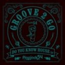 Groove 2 Go - Do You Know House (Original Mix)