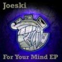 Joeski - Mind Body & Soul (Original Mix)