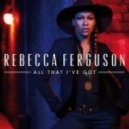 Rebecca Ferguson  - All That I've Got (Lotfi Begi remix)
