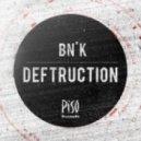 Bn'k - Deftruction (Plastic Robots Remix)