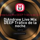 DjAndrew Live Mix DEEP Tráfico de la noche - DjAndrew Live Mix DEEP Tráfico de la noche (1)