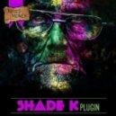 Shade K - Plugin (Original Mix)