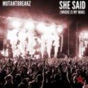 Mutantbreakz - She Said (WHERE IS MY MAN) (Original Mix)