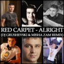 Red Carpet  - Alright (DJ Grushevski & Misha ZAM Remix)