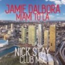 Jamie Dalbora - Miami To La (Nick Stay Club Mix)